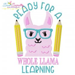Ready For a Whole Llama Learning Embroidery Design Pattern- Category- Back To School Designs- 1