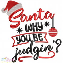 Santa Why You Be Judgin Christmas Lettering Embroidery Design