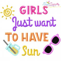 Girls Just Want To Have Sun Summer Lettering Embroidery Design