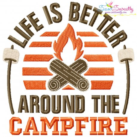 Life Is Better Around The Campfire Camping Lettering Embroidery Design