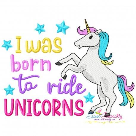 I Was Born To Ride Unicorns Lettering Embroidery Design