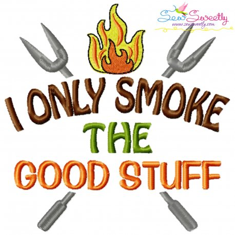 I Only Smoke The Good Stuff Barbeque Lettering Embroidery Design Pattern- Category- Kitchen and Food Designs- 1