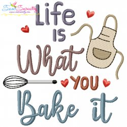 Life Is What You Bake It Kitchen Lettering Embroidery Design- Category- Kitchen and Food Designs- 1