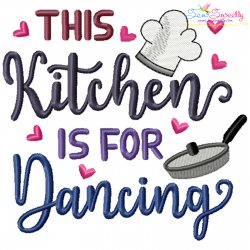 This Kitchen Is For Dancing Lettering Embroidery Design- Category- Kitchen and Food Designs- 1