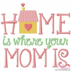 Home Is Where Your Mom Is Embroidery Design