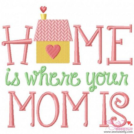 Home Is Where Your Mom Is Embroidery Design For Mother's Day