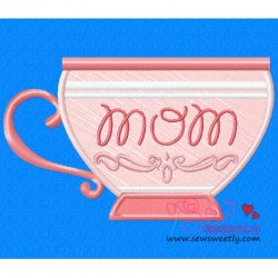 Mom Tea Cup Machine Applique Design For Mother's Day.