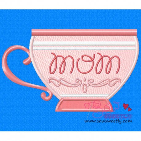 Mom Tea Cup Applique Design Pattern- Category- Mother's Day/Father's Day- 1