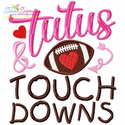 Tutus And Touch Downs Embroidery Design For Football Lovers