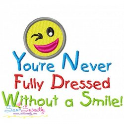 You're Never Fully Dressed Without a Smile Embroidery Design