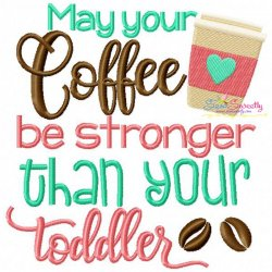 May Your Coffee Be Stronger Embroidery Design