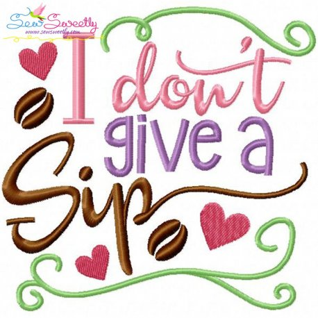 I Don't Give a Sip Embroidery Design