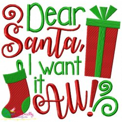 Dear Santa I Want It All Embroidery Design