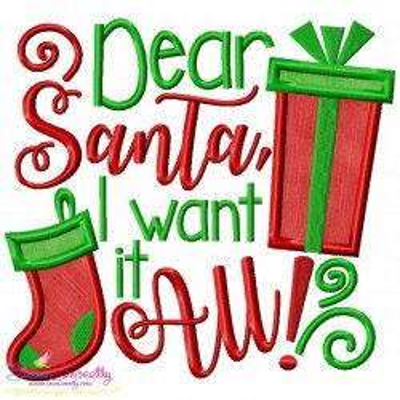 Dear Santa I Want It All Applique Design