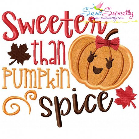 Sweeter Than Pumpkin Spice Lettering Applique Design Pattern- Category- Fall And Thanksgiving- 1
