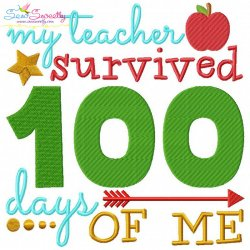 My Teacher Survived 100 Days of Me Embroidery Design