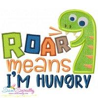 Roar Means I'm Hungry Applique Design