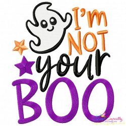 I'm Not Your Boo Lettering Embroidery Design