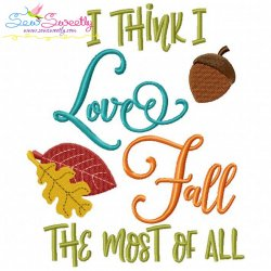 I Think I Love Fall The Most of All Lettering Embroidery Design