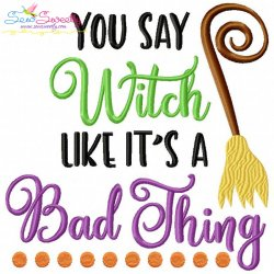 You Say Witch Like It's a Bad Thing Lettering Embroidery Design
