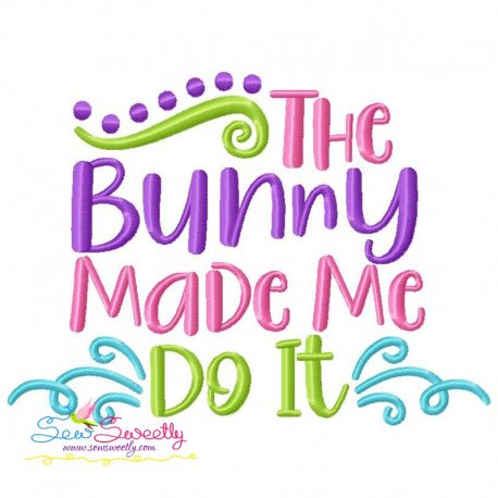 The Bunny Made Me Do It Lettering Embroidery Design