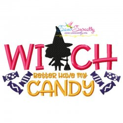 Witch Better Have My Candy Halloween Lettering Embroidery Design