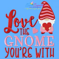 Love The Gnome You're With Valentine Lettering Embroidery Design
