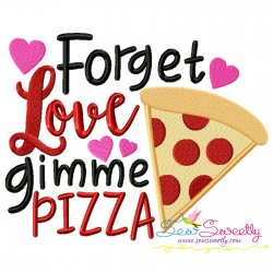 Forget Love Gimme Pizza Valentine Lettering Embroidery Design