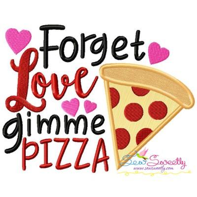 Forget Love Gimme Pizza Valentine Lettering Applique Design