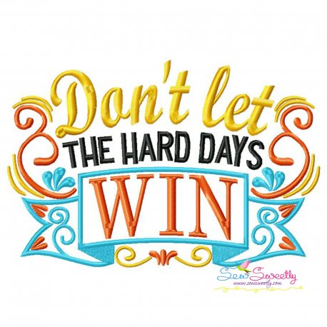 Don't Let The Hard Days Win Motivational Quote Embroidery Design