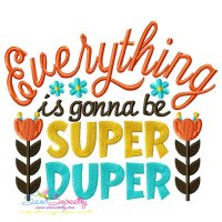 Everything is Gonna Be Super Duper Quote Embroidery Design