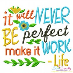 It Will Never Be Perfect Make It Work-Life Quote Embroidery Design