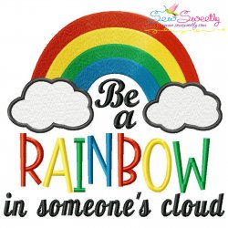 Be a Rainbow In Someone's Cloud Embroidery Design