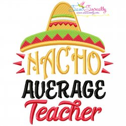 Nacho Average Teacher School Lettering Embroidery Design